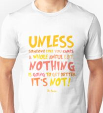 Unless Lorax Quote Unisex T-Shirt