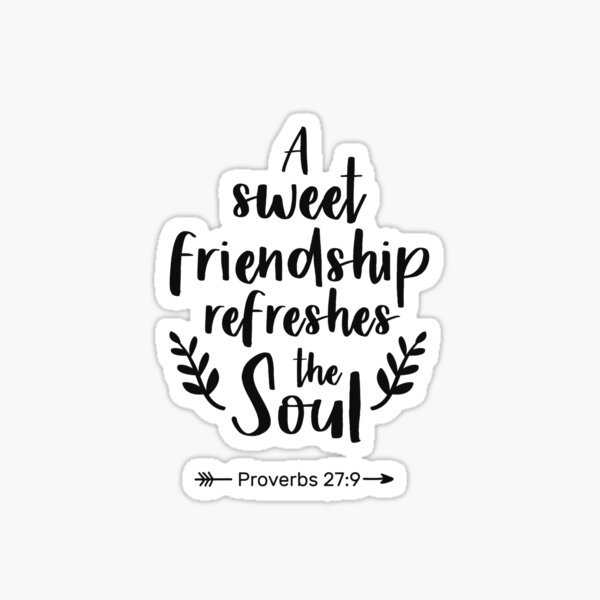 A Sweet Friendship Refreshes The Soul, Proverbs 27:9 Sticker