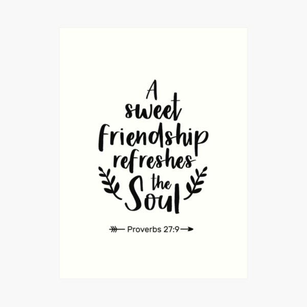 A Sweet Friendship Refreshes The Soul, Proverbs 27:9 Art Print
