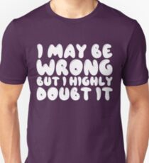 I May Be Wrong But I Highly Doubt It Unisex T-Shirt