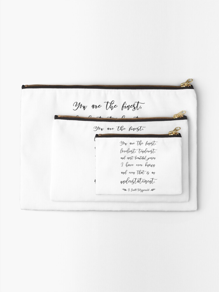 Alternate view of You Are The Finest Loveliest Tenderest And Most Beautiful Zipper Pouch