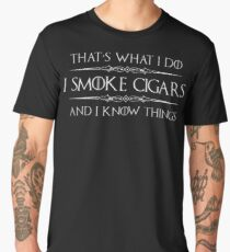Cigar Gifts for Men - I Smoke Cigars and I Know Things for Cigar Smokers Lovers Men's Premium T-Shirt