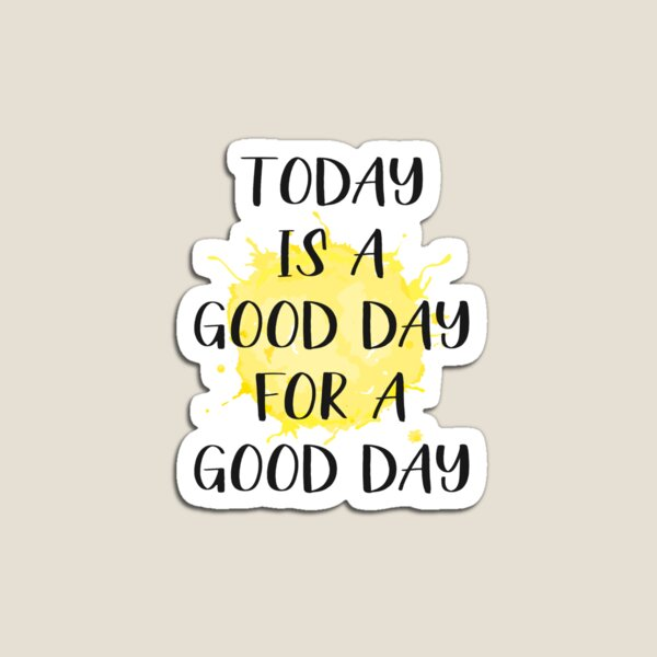 Today Is A Good Day For A Good Day Magnet
