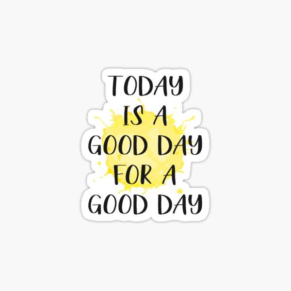 Heute ist ein guter Tag für einen guten Tag Sticker