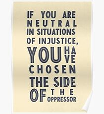 If you are neutral in situations of injustice, you have chosen the side of the oppressor, social right activist Desmond Tutu quote, social rights, anti apartheid, injustice, fight that Poster