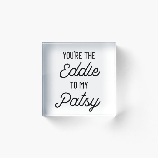 Absolutely Fabulous - You're the Eddie to my Patsy Acrylic Block