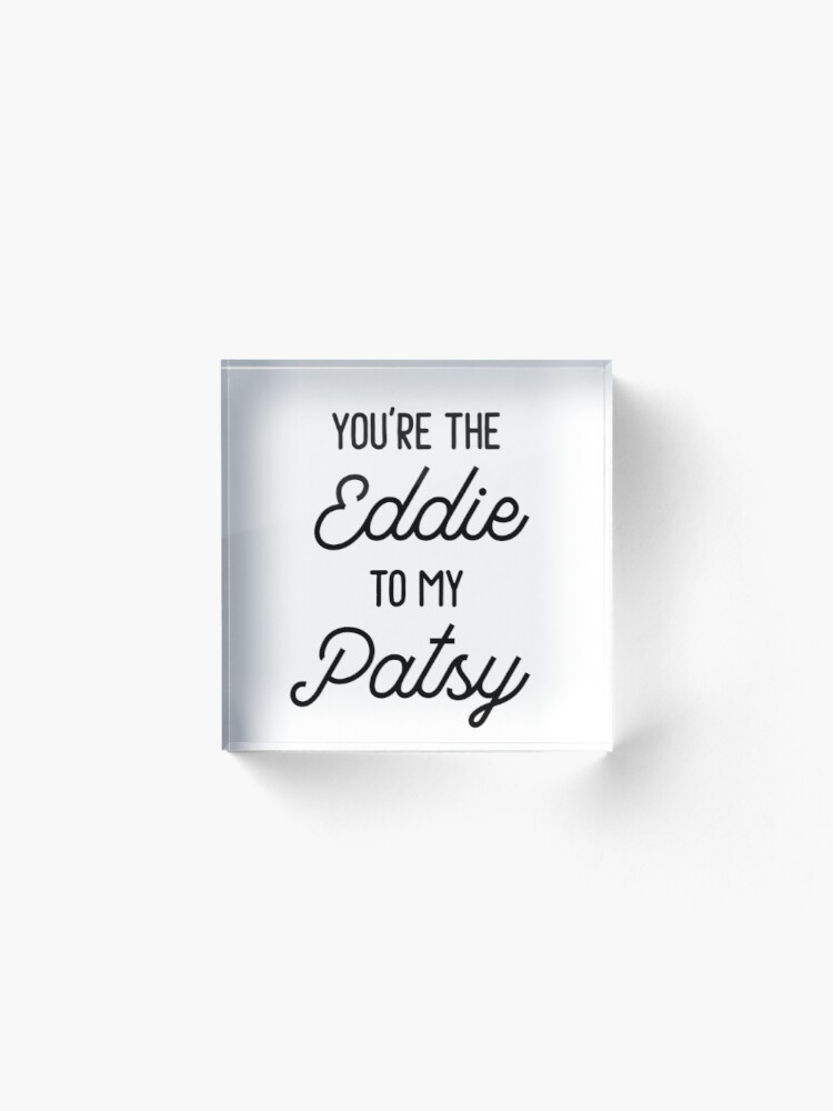 Alternate view of Absolutely Fabulous - You're the Eddie to my Patsy Acrylic Block