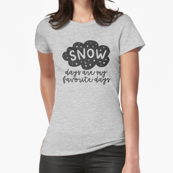 Snow Days Are My Favorite Days Fitted T-Shirt