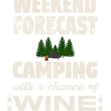 Weekend Forecast, Camping With A Chance Of Wine by BillionDollarT