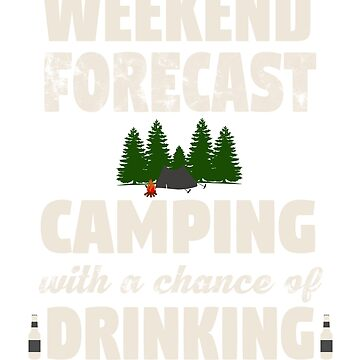 Weekend Forecast, Camping With A Chance Of Drinking by BillionDollarT