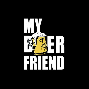 My Beer Friend - Cool Funny Drinking Design by Sago-Design