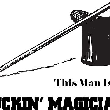 This man is a fucking magician - Cool Funny Gift For Friend by Sago-Design