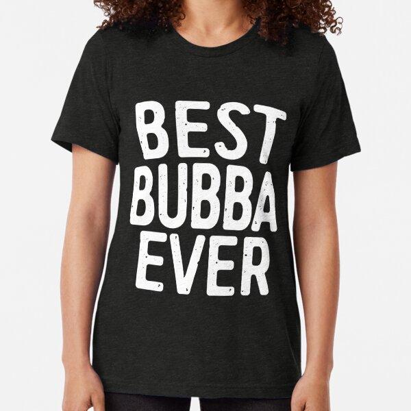 Best Bubba Ever Tri-blend T-Shirt