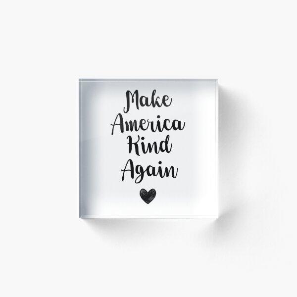 Make America Kind Again Acrylic Block