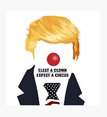 Elect A Clown Expect A Circus Photographic Print