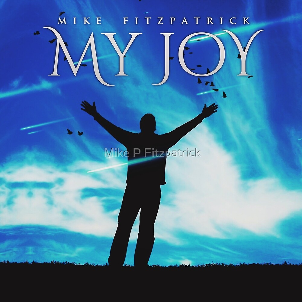 My Joy by Mike P Fitzpatrick