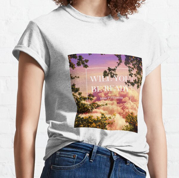 Will you be ready Classic T-Shirt