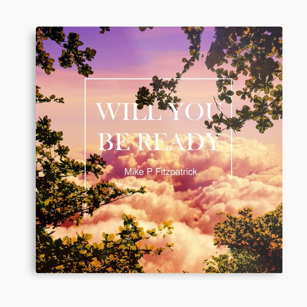 Will you be ready Metal Print