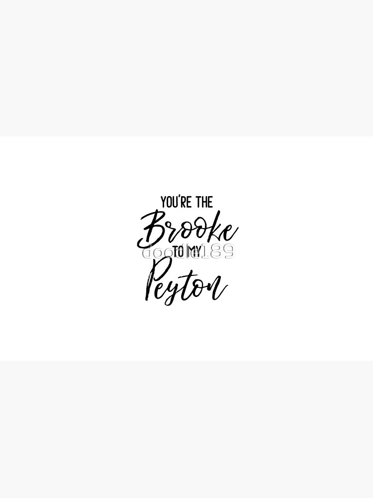 One Tree Hill - You're the Brooke to my Peyton by doodle189