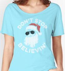 Santa Don't Stop Believin' Women's Relaxed Fit T-Shirt