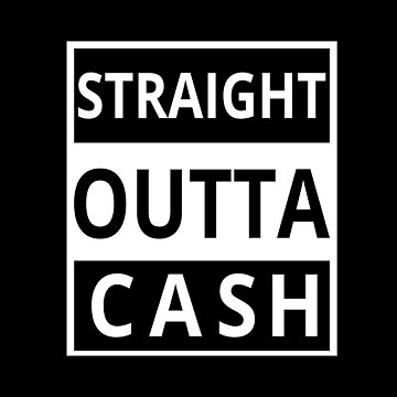 Straight Outta Cash - Cool Funny Text Design by Sago-Design