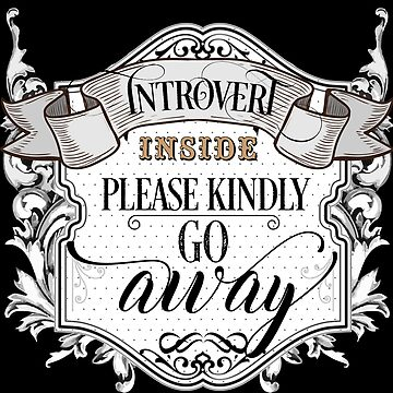 Introvert Inside - Please Kindly Go Away - Vintage Funny Introverts Text by Sago-Design