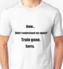 Train gone sorry - maerican sign language T-Shirt