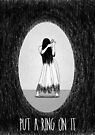 Love Is Scary: Put A Ring On It by AParry
