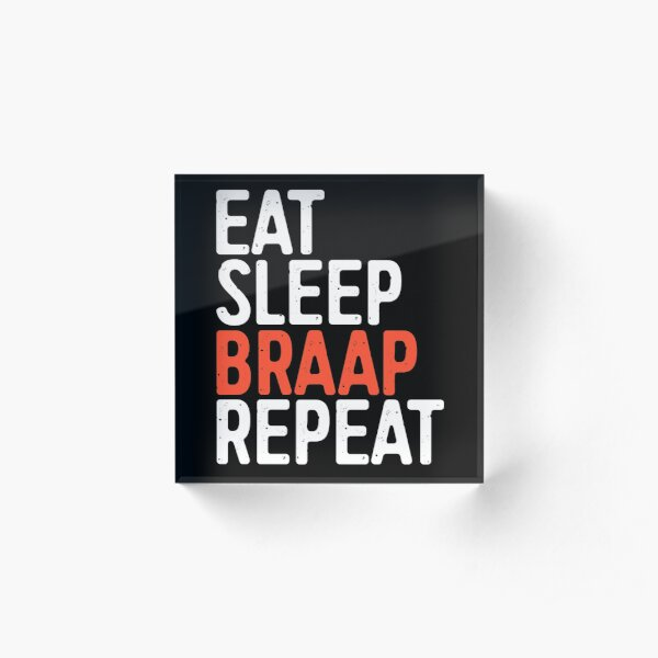 Eat Sleep Braap Repeat Acrylic Block