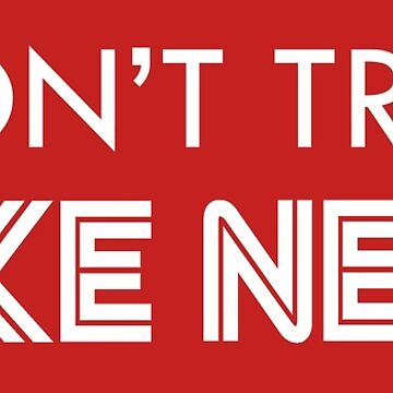 I Don't Trust Fake News! (White) by greatagainmerch