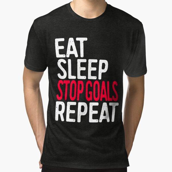Eat Sleep Stop Goals Repeat Tri-blend T-Shirt