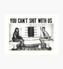 You can't shit with us  Art Print