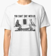 You can't shit with us  Classic T-Shirt