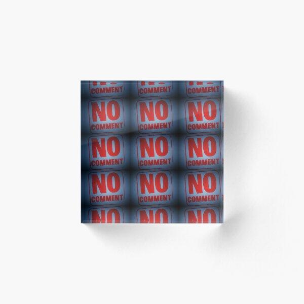 "Tony DuPuis ""No Comment""  Acrylic Block"