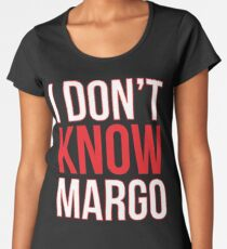 i dont know margo matching todd shirt also available womens premium t