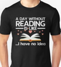 A Day Without Reading, For Book Lovers T-Shirt