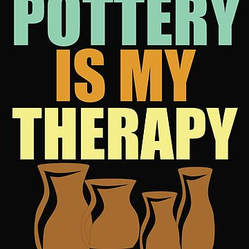 Pottery Funny Design - Pottery Is My Therapy by kudostees