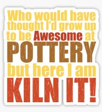 Pottery Funny Design - Awesome At Pottery Here I Am Kiln It Sticker