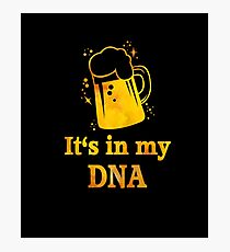 Beer is in my DNA Photographic Print