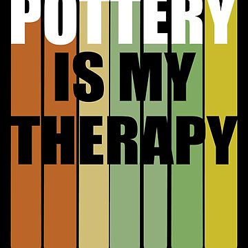 Pottery Funny Retro Design - Pottery Is My Therapy by kudostees