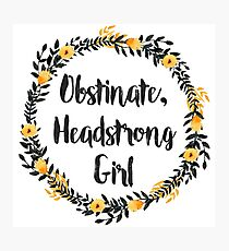 Obstinate, Headstrong Girl! Photographic Print