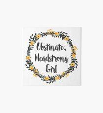 Obstinate, Headstrong Girl! Art Board Print