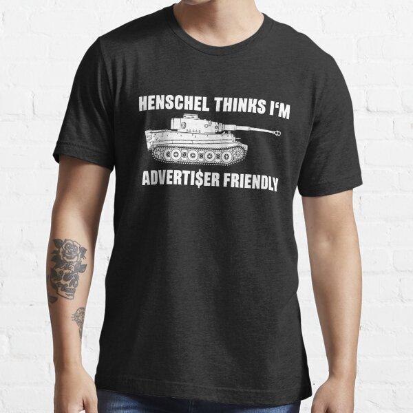 Henschel thinks I'm Advertiser Friendly - Tiger - Panzerkampfwagen VI Essential T-Shirt