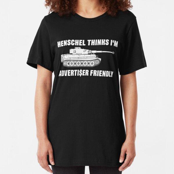 Henschel thinks I'm Advertiser Friendly - Tiger - Panzerkampfwagen VI Slim Fit T-Shirt