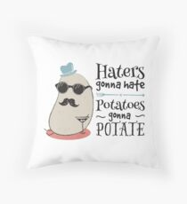 Haters gonna hate - potatoes gonna potate Throw Pillow