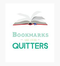 Bookmarks Are For Quitters Funny Reading Lover  Photographic Print