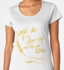 LIke You're running out of Time Women's Premium T-Shirt