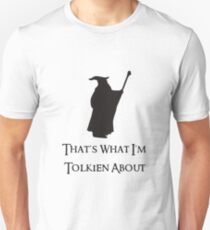 That's What I'm Tolkien About T-Shirt