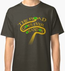 The Road Goes Ever On And On Classic T-Shirt