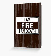 I Am Fire, I Am Death Greeting Card